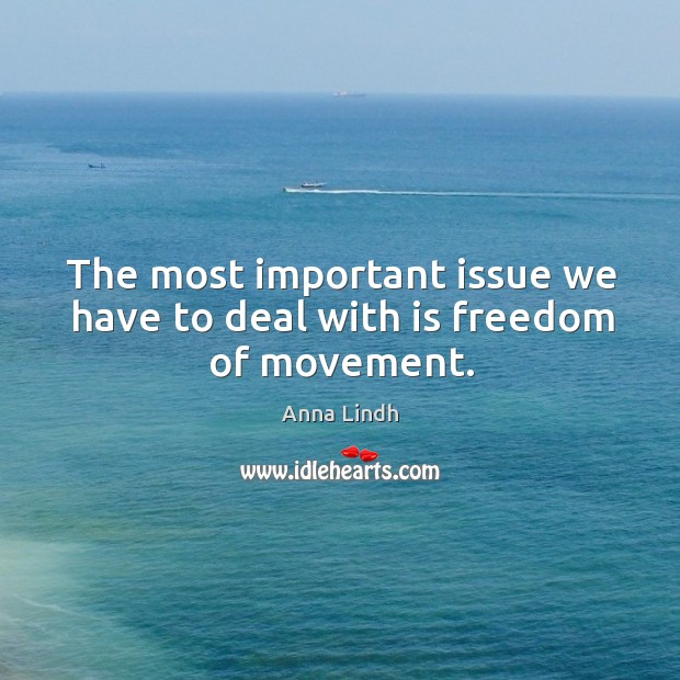 Image, The most important issue we have to deal with is freedom of movement.