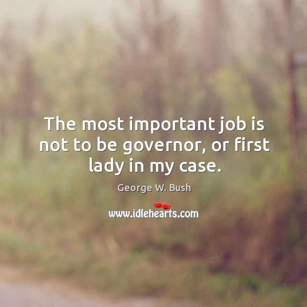 Image, The most important job is not to be governor, or first lady in my case.