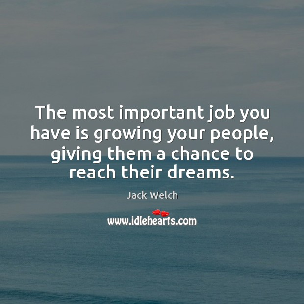 Image, The most important job you have is growing your people, giving them