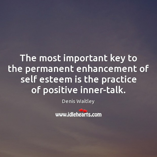 Image, The most important key to the permanent enhancement of self esteem is