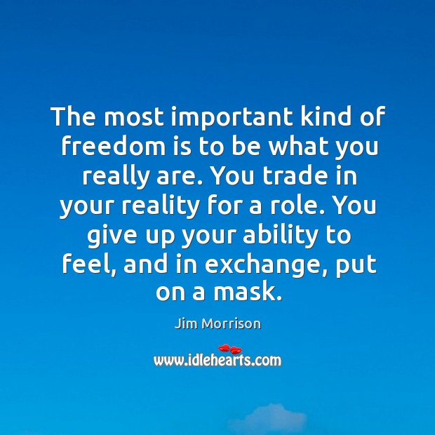 Image, The most important kind of freedom is to be what you really are. You trade in your reality for a role.