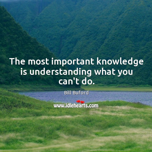 Image, The most important knowledge is understanding what you can't do.