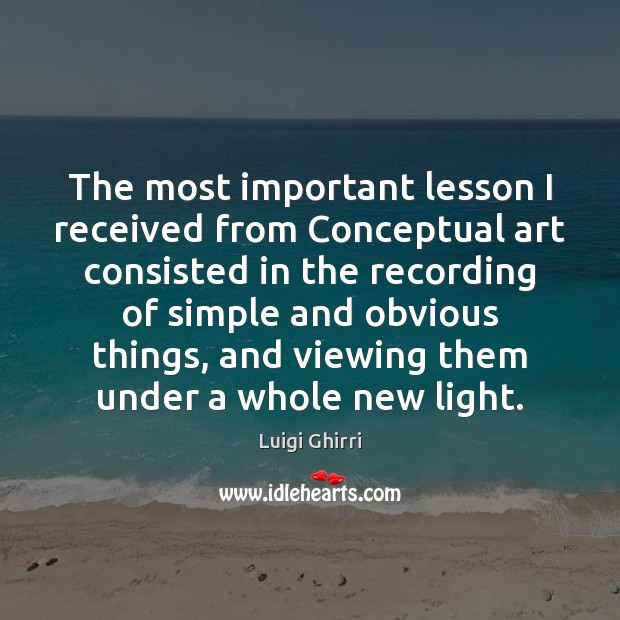 The most important lesson I received from Conceptual art consisted in the Image