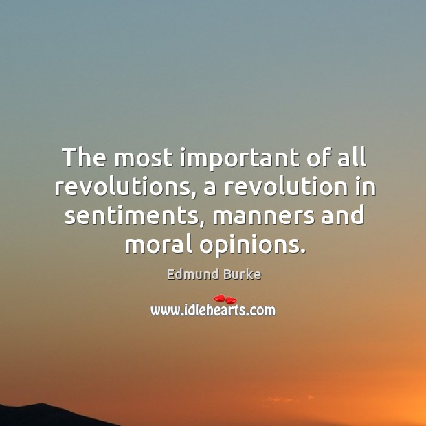 Image, The most important of all revolutions, a revolution in sentiments, manners and moral opinions.