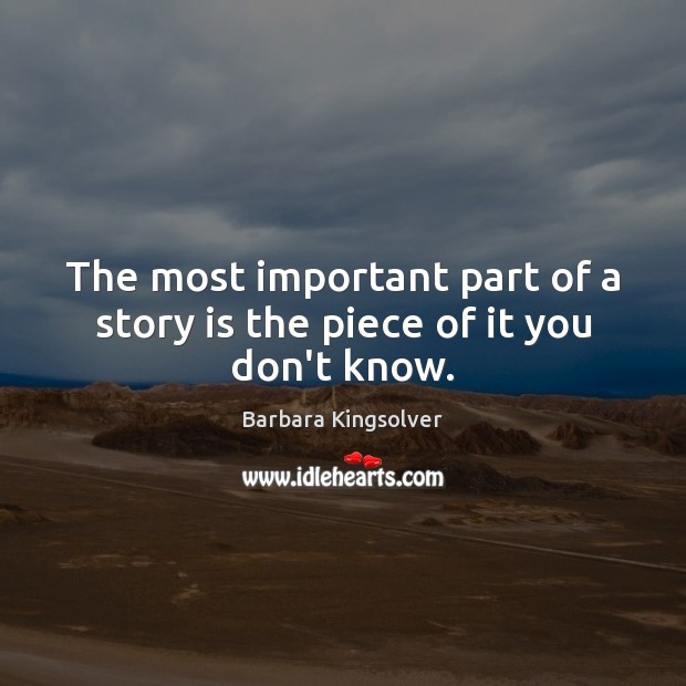 The most important part of a story is the piece of it you don't know. Image