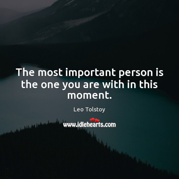 Image, The most important person is the one you are with in this moment.