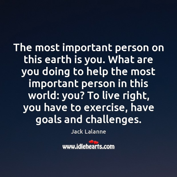 The most important person on this earth is you. What are you Image
