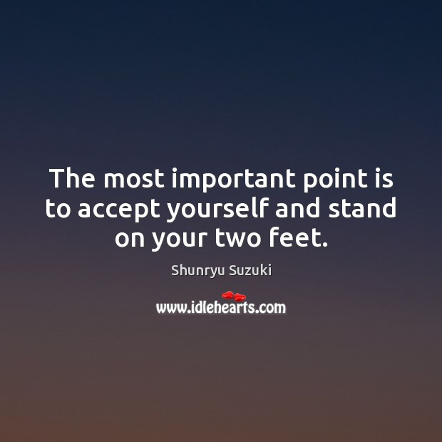 The most important point is to accept yourself and stand on your two feet. Image