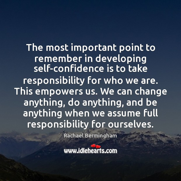The most important point to remember in developing self-confidence is to take Rachael Bermingham Picture Quote