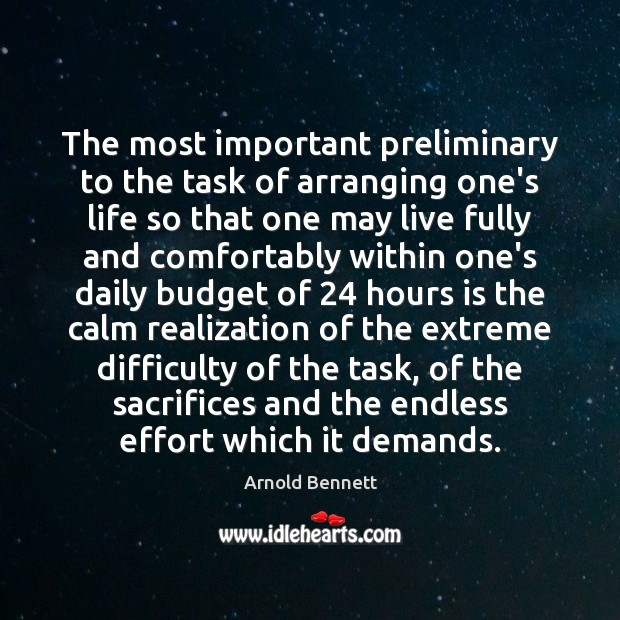 The most important preliminary to the task of arranging one's life so Effort Quotes Image