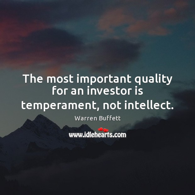 Image, The most important quality for an investor is temperament, not intellect.