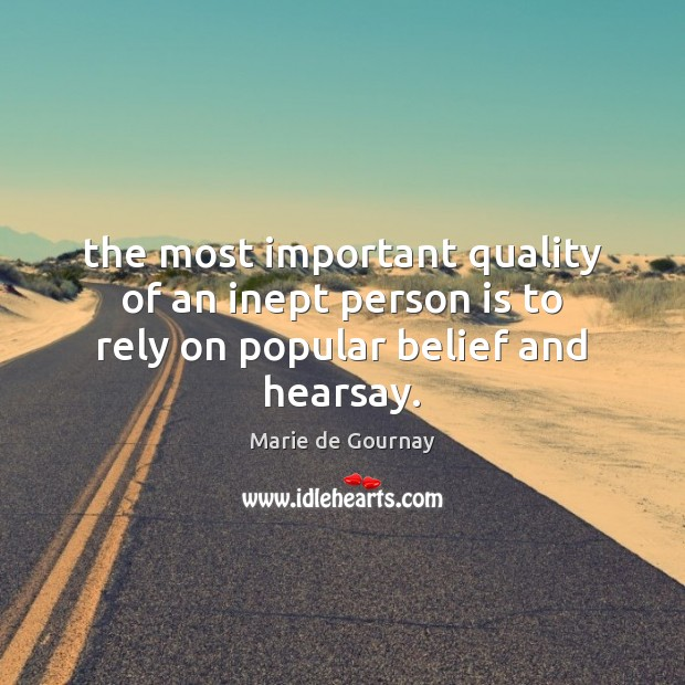 The most important quality of an inept person is to rely on popular belief and hearsay. Image