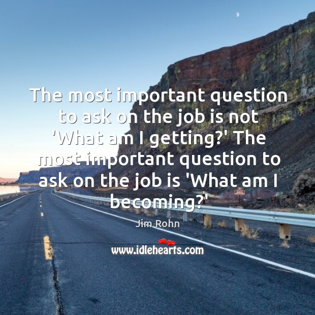 The most important question to ask on the job is not 'What Image
