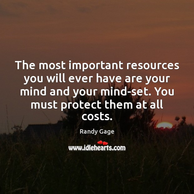 The most important resources you will ever have are your mind and Image