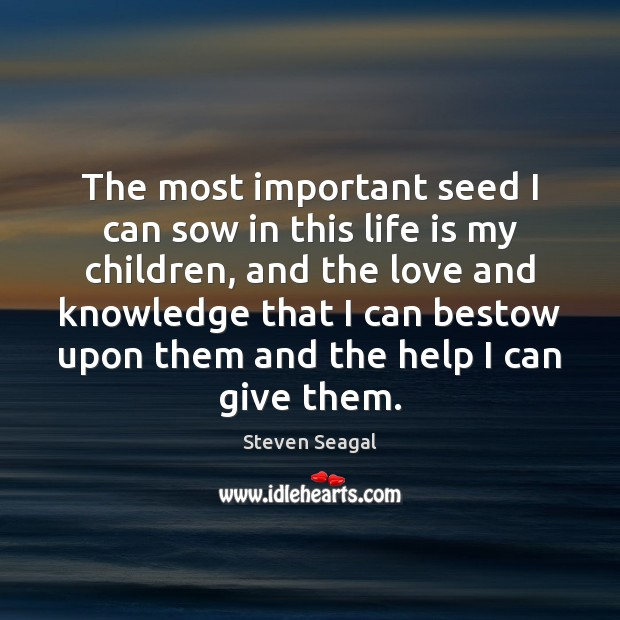 The most important seed I can sow in this life is my Image