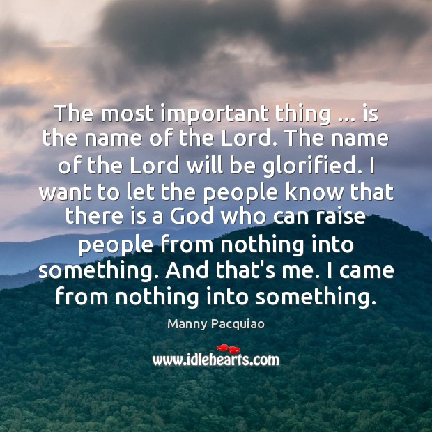 The most important thing … is the name of the Lord. The name Manny Pacquiao Picture Quote