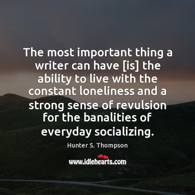 The most important thing a writer can have [is] the ability to Hunter S. Thompson Picture Quote