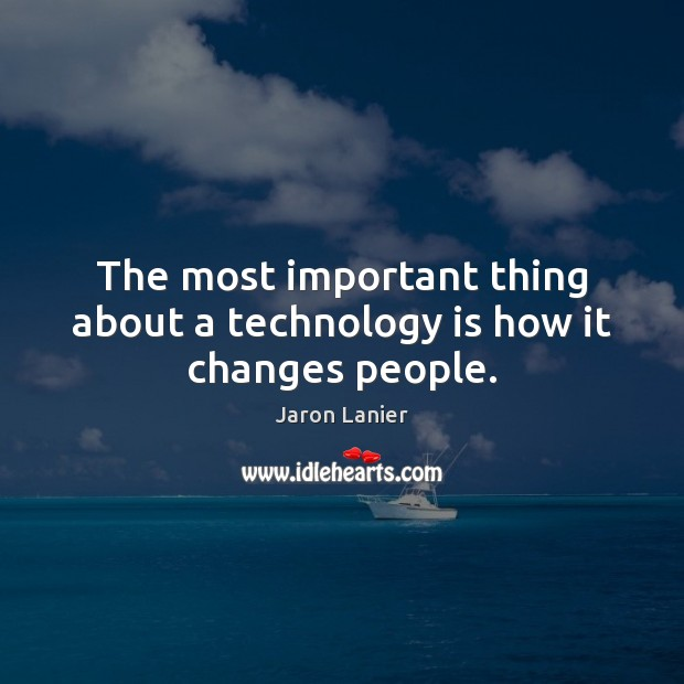 The most important thing about a technology is how it changes people. Technology Quotes Image