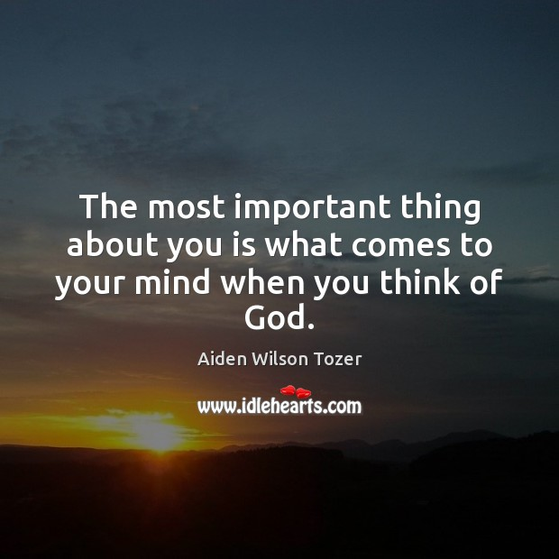 The most important thing about you is what comes to your mind when you think of God. Image