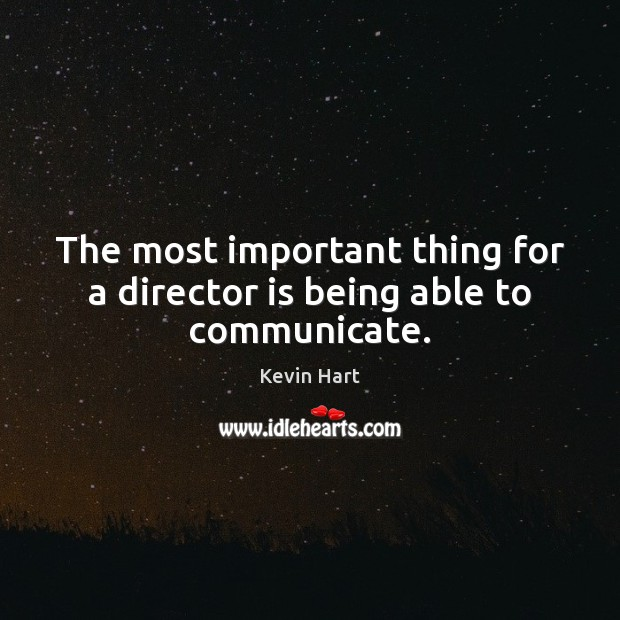 The most important thing for a director is being able to communicate. Image