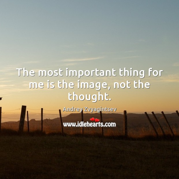 Image, The most important thing for me is the image, not the thought.