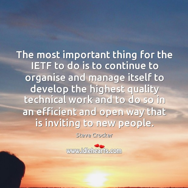 The most important thing for the ietf to do is to continue to organise and manage itself to develop Image