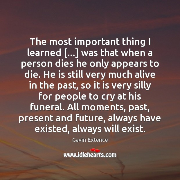 The most important thing I learned […] was that when a person dies Image