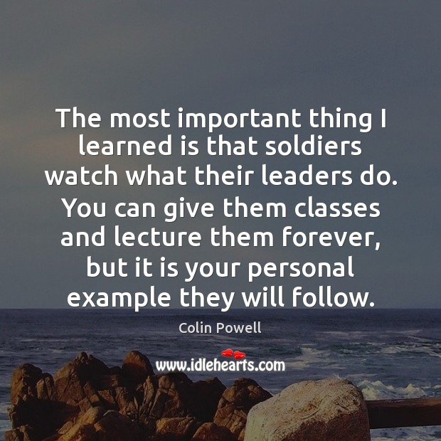 The most important thing I learned is that soldiers watch what their Image