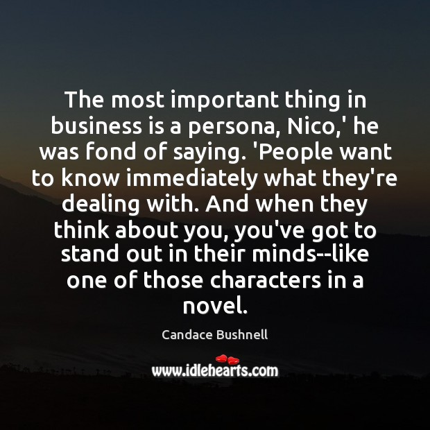 The most important thing in business is a persona, Nico,' he Candace Bushnell Picture Quote