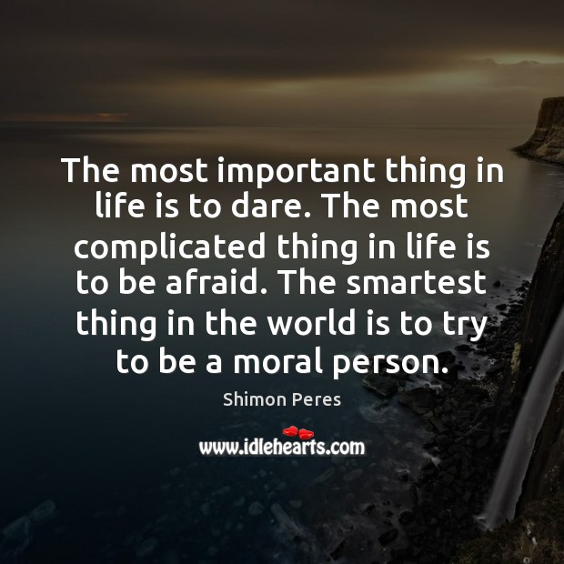 The most important thing in life is to dare. Shimon Peres Picture Quote