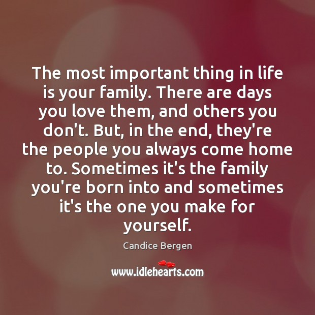 The most important thing in life is your family. There are days Candice Bergen Picture Quote