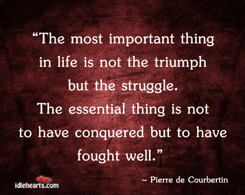 The Most Important Thing In Life Is Not The…