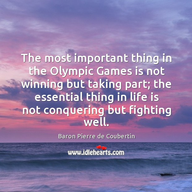 The most important thing in the olympic games is not winning but taking part Baron Pierre de Coubertin Picture Quote