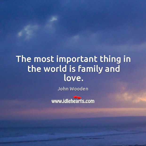 Image, The most important thing in the world is family and love.