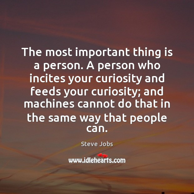 The most important thing is a person. A person who incites your Image