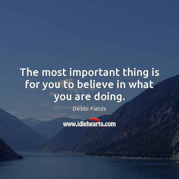 The most important thing is for you to believe in what you are doing. Image