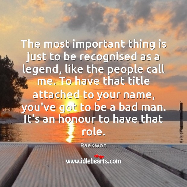 The most important thing is just to be recognised as a legend, Raekwon Picture Quote