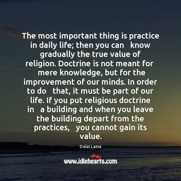 The most important thing is practice in daily life; then you can Value Quotes Image