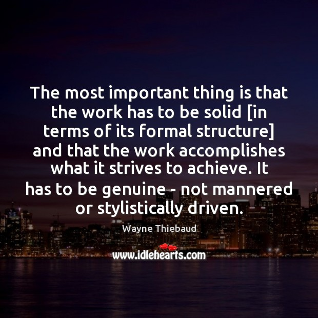 The most important thing is that the work has to be solid [ Wayne Thiebaud Picture Quote
