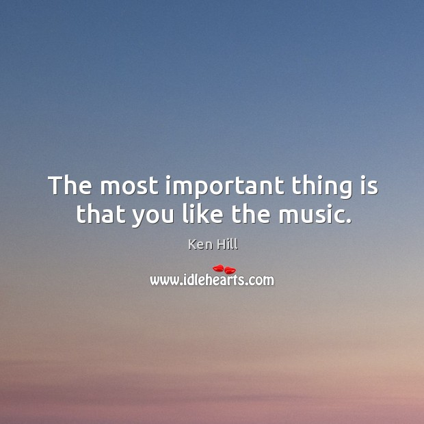 The most important thing is that you like the music. Image