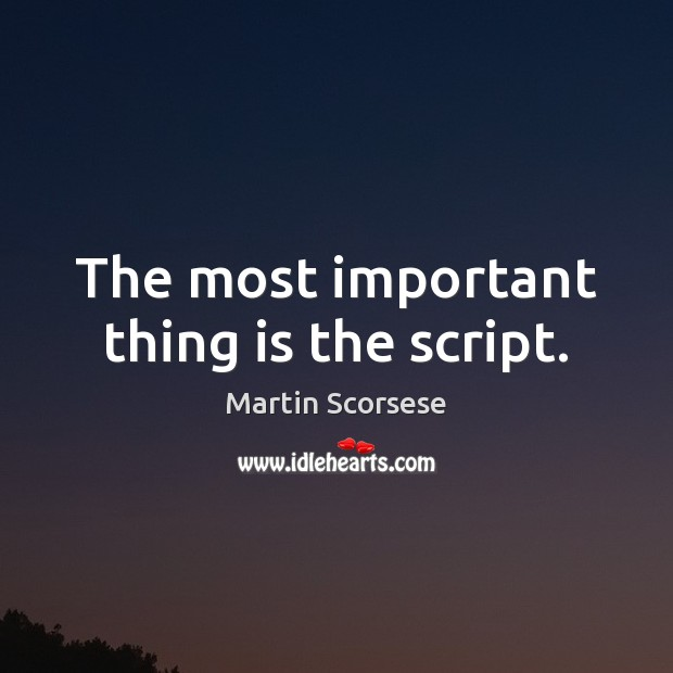 The most important thing is the script. Image