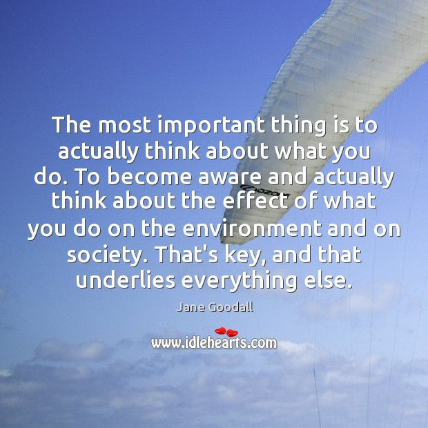 Image, The most important thing is to actually think about what you do.