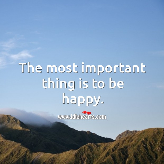 The most important thing is to be happy. Image