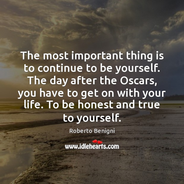 The most important thing is to continue to be yourself. The day Be Yourself Quotes Image