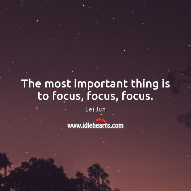 The most important thing is to focus, focus, focus. Image