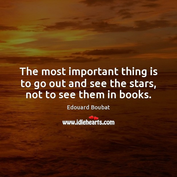 The most important thing is to go out and see the stars, not to see them in books. Image