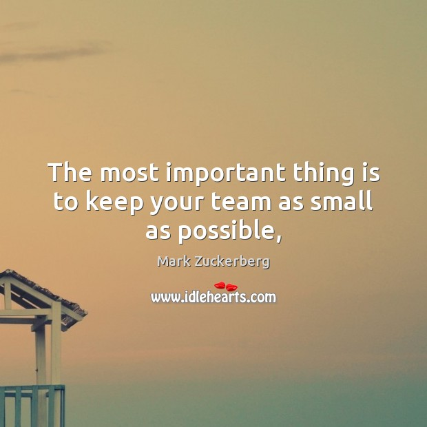 The most important thing is to keep your team as small as possible, Image