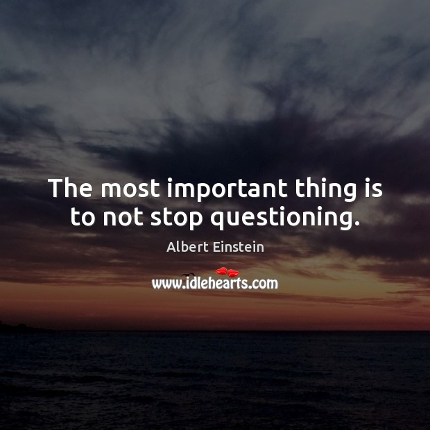 Image, The most important thing is to not stop questioning.