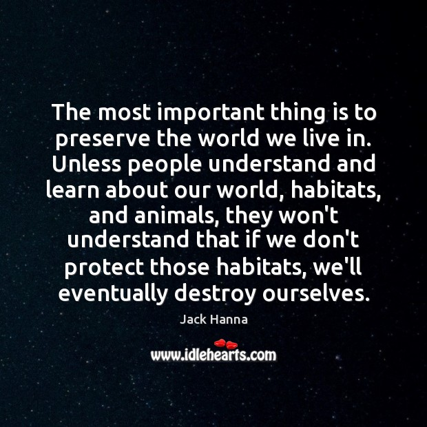 The most important thing is to preserve the world we live in. Image