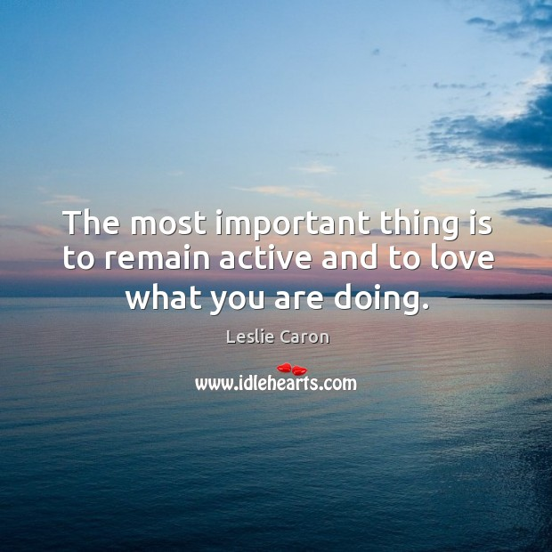 The most important thing is to remain active and to love what you are doing. Image